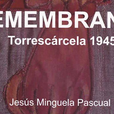 Jesús Minguela recuerda en su libro `Remembranza´ la Torrescárcela de 1945